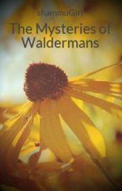 The Mysteries of Waldermans by AlmostWriter