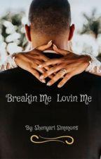 Breakin Me,  Lovin Me by twin_tastic2003