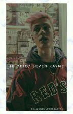 Te Odio/Seven Kayne by UnDulceDesastre