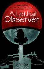 A Lethal Observer [A Naruto Fanfiction - Book 2 of the Hanako Series] by ZKFProductions