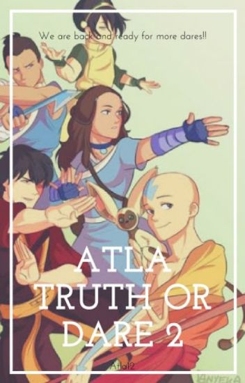 Avatar The Last Airbender Truth Or Dare 2 (SLOW UPDATES)