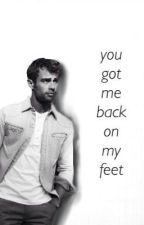 You Got Me Back On My Feet (Theo James Fanfiction) by TheoJaames
