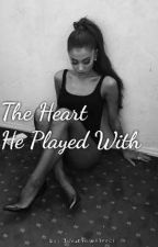 The Heart He Played With by lovaticsmiler01