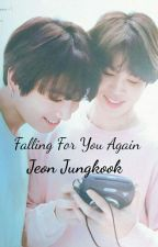 Falling For You Again, Jeon Jungkook [Jikook] by ChimchimzKookie97