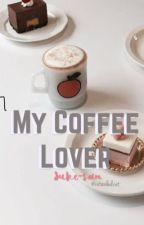 My Coffee Lover °•.TomEdd.•° by Eddgouldxdd
