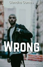 Wrong - Z.M. Fanfiction by glendhaa_gomes