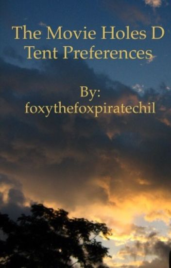 The Movie Holes D Tent Preferences  sc 1 st  Wattpad & The Movie Holes D Tent Preferences - foxythefoxpiratechil - Wattpad