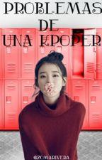 """""""Problemas de una Kpoper"""" by ZomaRivera"""