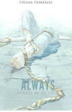ALWAYS: atado al olvido by --Anonym18--
