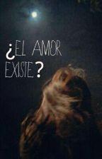 ¿El amor existe? by PameRoa1