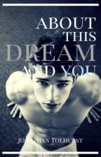 About This Dream And You by hopefullytomorrow