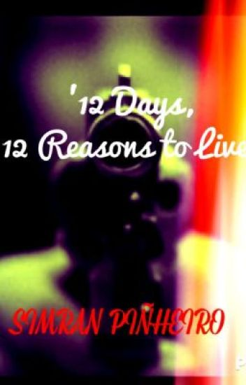 12 Days,12 Reasons To Live