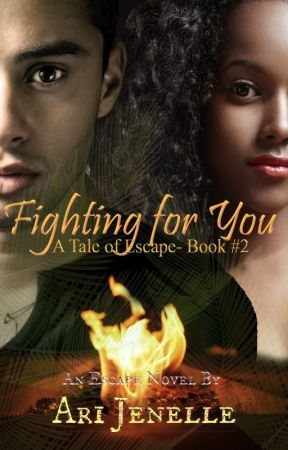 Fighting for You: A Tale of Escape- Book #2 [ON HIATUS] by AriJenelle