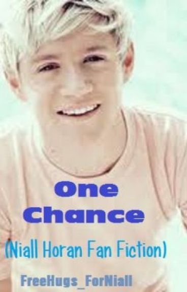 One Chance (Niall Horan Fan Fiction) Completed