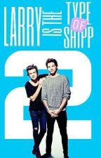 ® Larry is the type of shipp 2. ©™ by YouCallMeMonster2