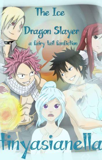 The Ice Dragon Slayer : A Fairy Tail Fanfiction - Ella - Wattpad
