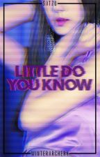 Little Do You Know (Book 2 of SaTzu Trilogy) by WinterArchery