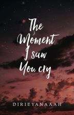 The Moment I Saw You Cry by dirieyanaaah