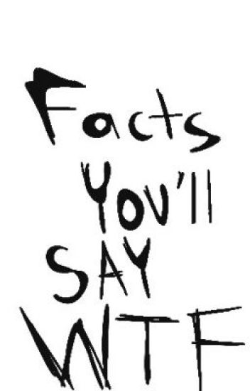 facts you'll say WTF