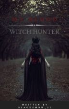 My Blood : Witch Hunter by blackxwdw_21