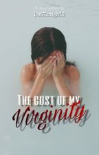 The cost of my VIRGINITY by dustknights