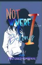 Not Where I Belong (A Creepypasta FanFic: EJ x Jeff)  by MysteriesFromWhere
