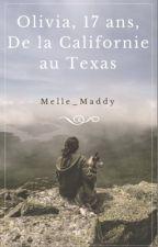 Olivia, 17 ans, de la Californie au Texas by Melle_Maddy