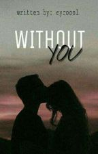 Without You by Eyroool