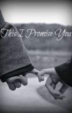 This I Promise You [ON HOLD] by Atepatyu