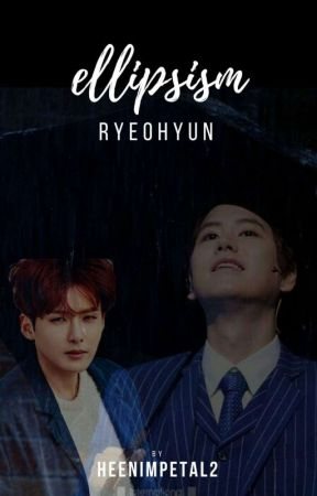 ELLIPSISM - ONE SHOT [RyeoHyun] by HeenimPetal2
