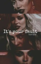It's your fault by littlexmaddie