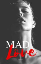 Mad Love (Mad Love #1) by pegicornelle