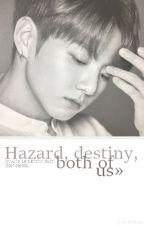 Hazard, destiny, both of us. | jjk by Jikookctions