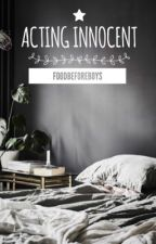 Acting Innocent by Foodbeforeboys