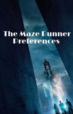 The Maze Runner Preferences  by iamaweirdobutitsok