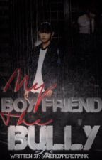 My Boyfriend The Bully || KTH ff {COMPLETED} by NerdyPerdyPink