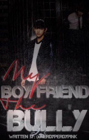 My Boyfriend The Bully || KTH ff {COMPLETED} by NerdyPerdyPink