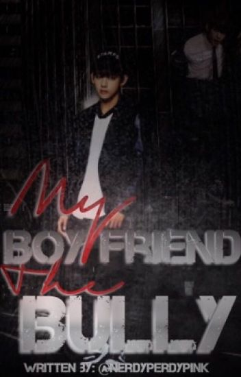 My Boyfriend The Bully || KTH ff {COMPLETED}