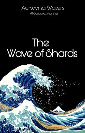 The Wave Of Shards    COMPLETED by Scribble_Monster