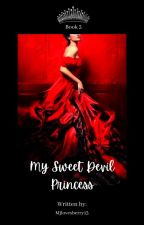 BOOK 3: My Sweet Devil Princess(Completed) by Mjlovesberry13