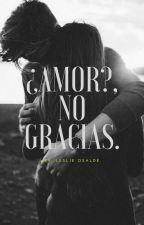 ¿Amor?, No gracias. by jazmin0542