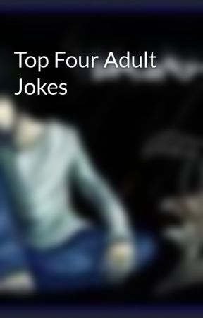 Top Four Adult Jokes by AbhishekChauhan7