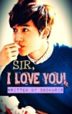 SIR, I LOVE YOU! (EXO'S SUHO FF) by DoChaRis