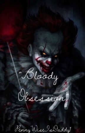 """-""""Bloody Obsession""""- PennywiseXReader by PennyWiseIsDaddy1"""