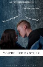 You're her brother - Isac Elliot by randomforfatter