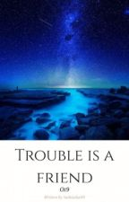 Trouble is a friend/ot9  by Sutkiasha09