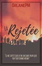 LA REJETÉE by OrlanePm