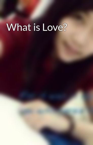 What is Love? by Bulletproof_Heart