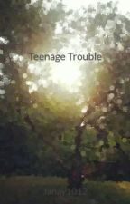 Teenage Trouble by Janay1012