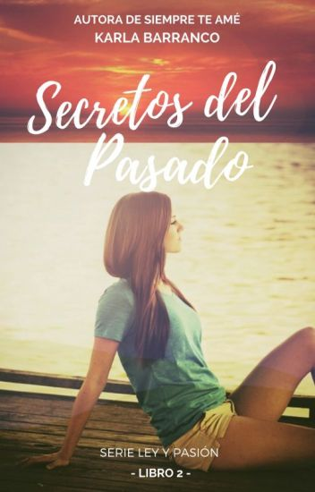 Serie Ley y Pasión secretos del pasado Libro 2 © #PNovel